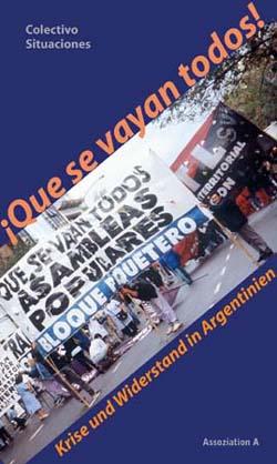 Colectivo Situaciones: Que se vayan todos. Krise und Widerstand in Argentinien. Assoziation A, Berlin 2003